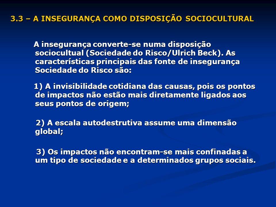 3.3 – A INSEGURANÇA COMO DISPOSIÇÃO SOCIOCULTURAL A insegurança converte-se numa disposição sociocultual (Sociedade do Risco/Ulrich Beck). As caracter