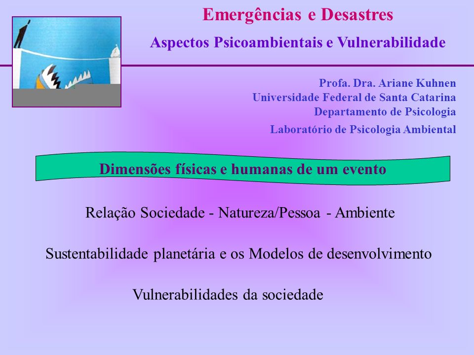 Profa. Dra. Ariane Kuhnen Universidade Federal de Santa Catarina Departamento de Psicologia Laboratório de Psicologia Ambiental Emergências e Desastre