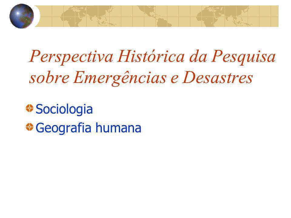Perspectiva Histórica da Pesquisa sobre Emergências e Desastres Sociologia Geografia humana