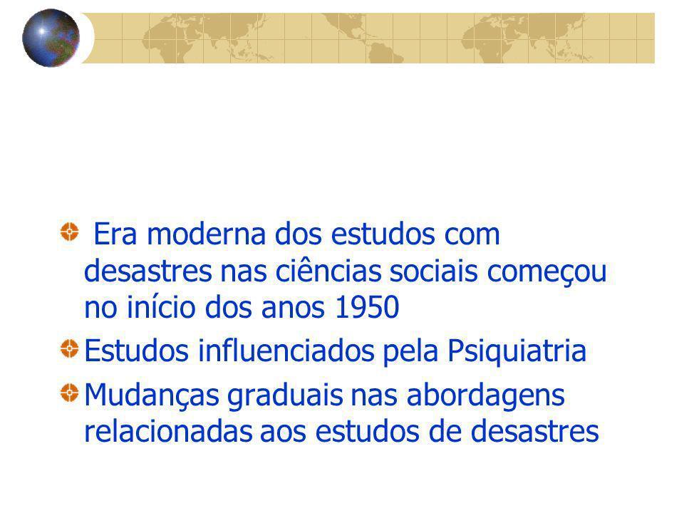 Era moderna dos estudos com desastres nas ciências sociais começou no início dos anos 1950 Estudos influenciados pela Psiquiatria Mudanças graduais na