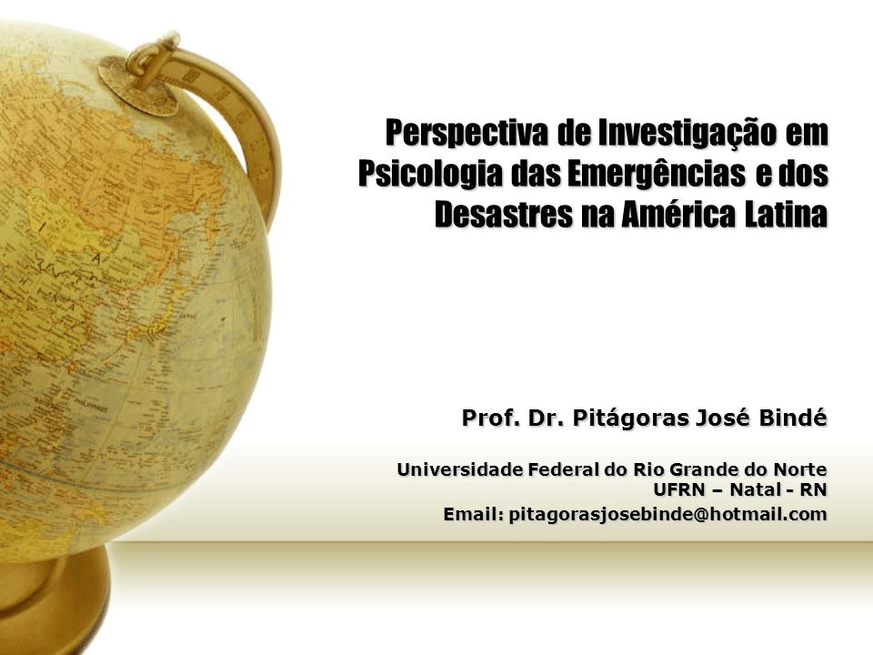 Perspectiva de Investigação em Psicologia das Emergências e dos Desastres na América Latina Prof. Dr. Pitágoras José Bindé Universidade Federal do Rio