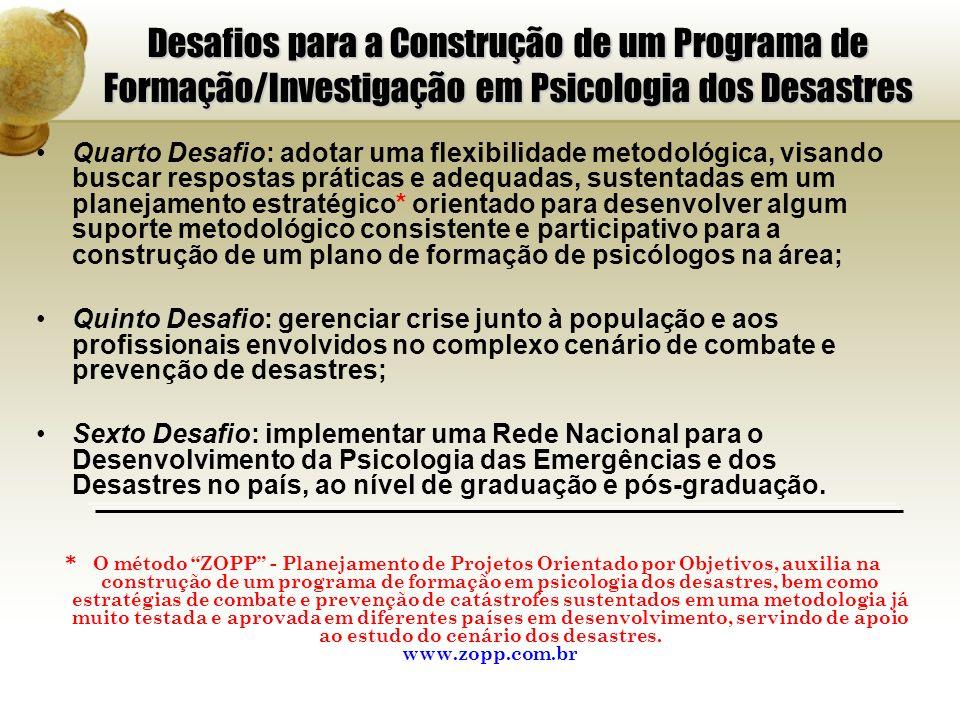 Desafios para a Construção de um Programa de Formação/Investigação em Psicologia dos Desastres Quarto Desafio: adotar uma flexibilidade metodológica,