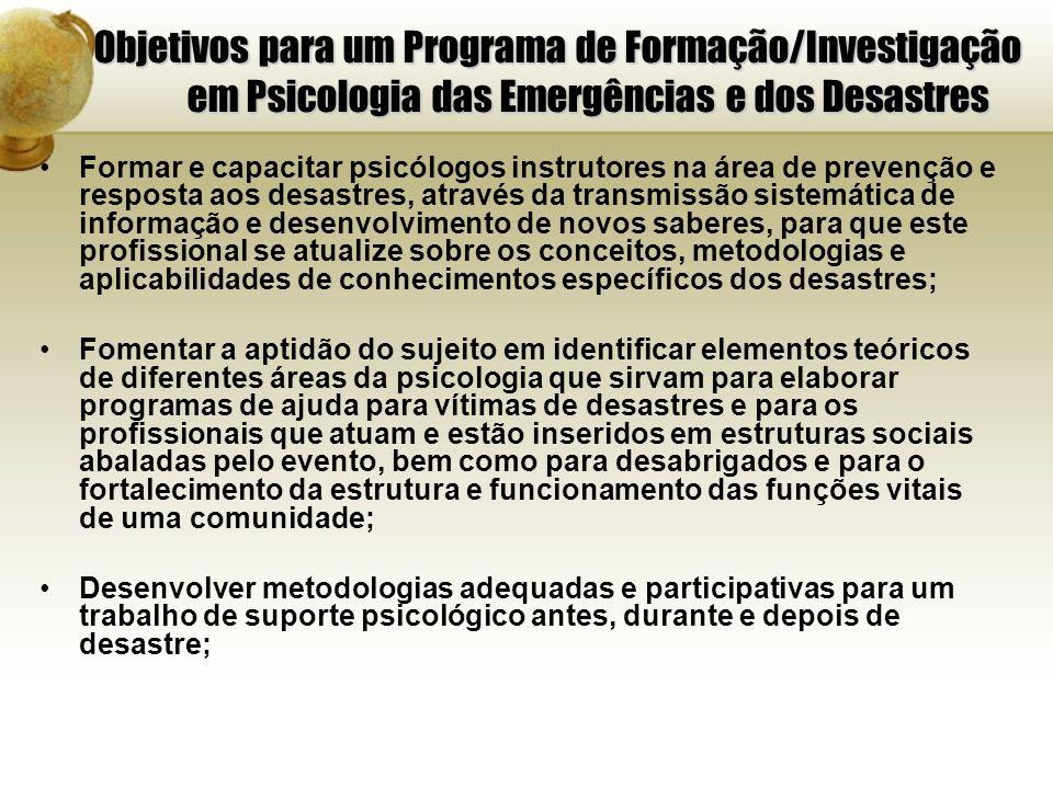 Objetivos para um Programa de Formação/Investigação em Psicologia das Emergências e dos Desastres Formar e capacitar psicólogos instrutores na área de