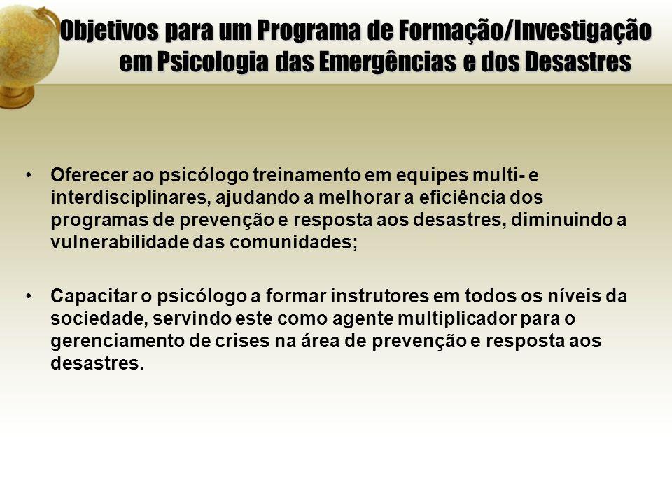 Objetivos para um Programa de Formação/Investigação em Psicologia das Emergências e dos Desastres Oferecer ao psicólogo treinamento em equipes multi-