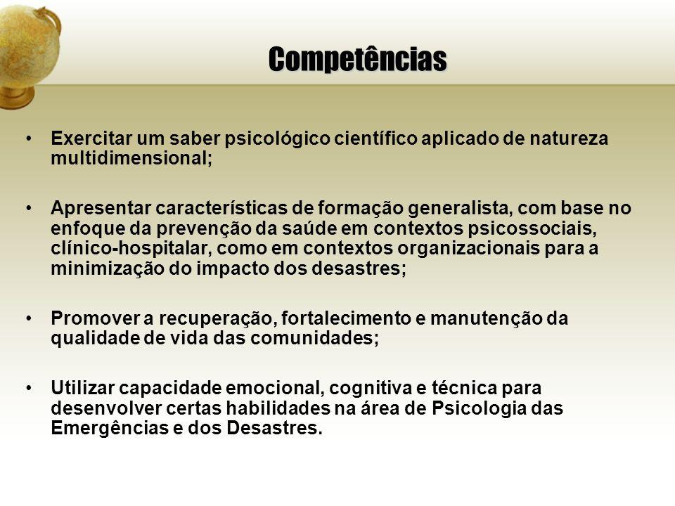 Competências Exercitar um saber psicológico científico aplicado de natureza multidimensional; Apresentar características de formação generalista, com