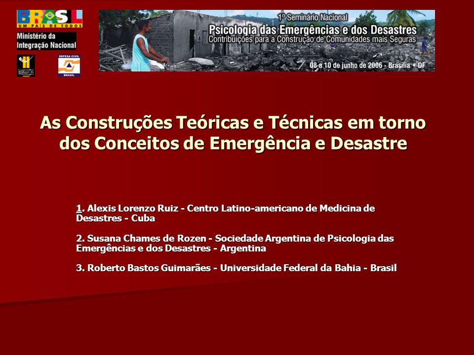 As Construções Teóricas e Técnicas em torno dos Conceitos de Emergência e Desastre 1. Alexis Lorenzo Ruiz - Centro Latino-americano de Medicina de Des