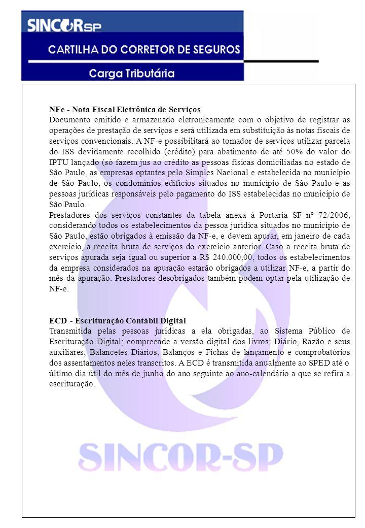 NFe - Nota Fiscal Eletrônica de Serviços Documento emitido e armazenado eletronicamente com o objetivo de registrar as operações de prestação de servi