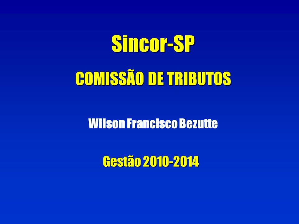 Sincor-SP COMISSÃO DE TRIBUTOS Wilson Francisco Bezutte Gestão 2010-2014