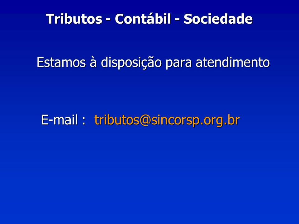 Tributos - Contábil - Sociedade Estamos à disposição para atendimento Estamos à disposição para atendimento E-mail : tributos@sincorsp.org.br E-mail : tributos@sincorsp.org.br