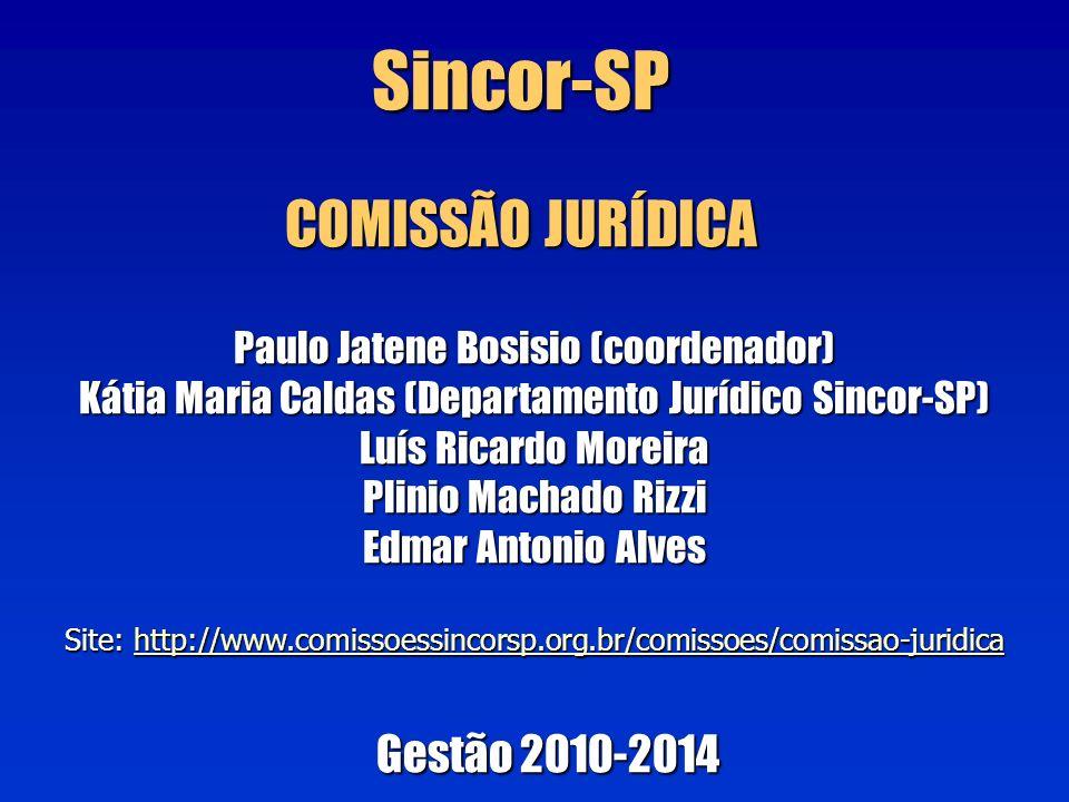 Paulo Jatene Bosisio (coordenador) Kátia Maria Caldas (Departamento Jurídico Sincor-SP) Luís Ricardo Moreira Plinio Machado Rizzi Edmar Antonio Alves Site: http://www.comissoessincorsp.org.br/comissoes/comissao-juridica http://www.comissoessincorsp.org.br/comissoes/comissao-juridica Sincor-SP COMISSÃO JURÍDICA Gestão 2010-2014