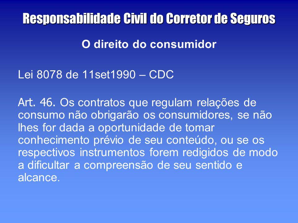 Responsabilidade Civil do Corretor de Seguros O direito do consumidor Lei 8078 de 11set1990 – CDC Art.