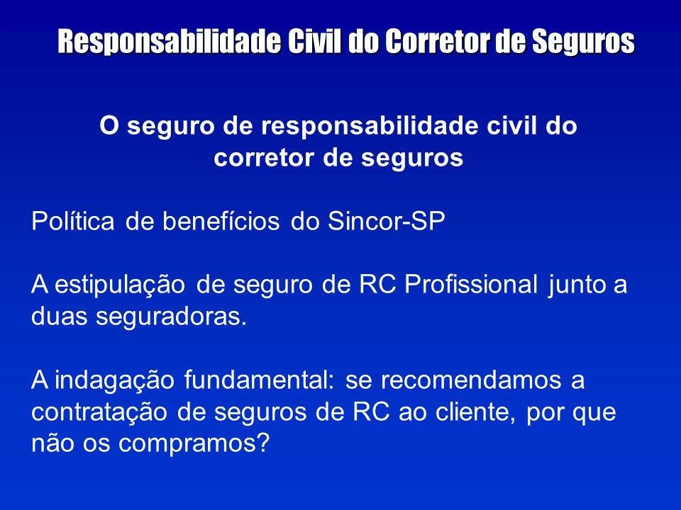 O seguro de responsabilidade civil do corretor de seguros Política de benefícios do Sincor-SP A estipulação de seguro de RC Profissional junto a duas seguradoras.