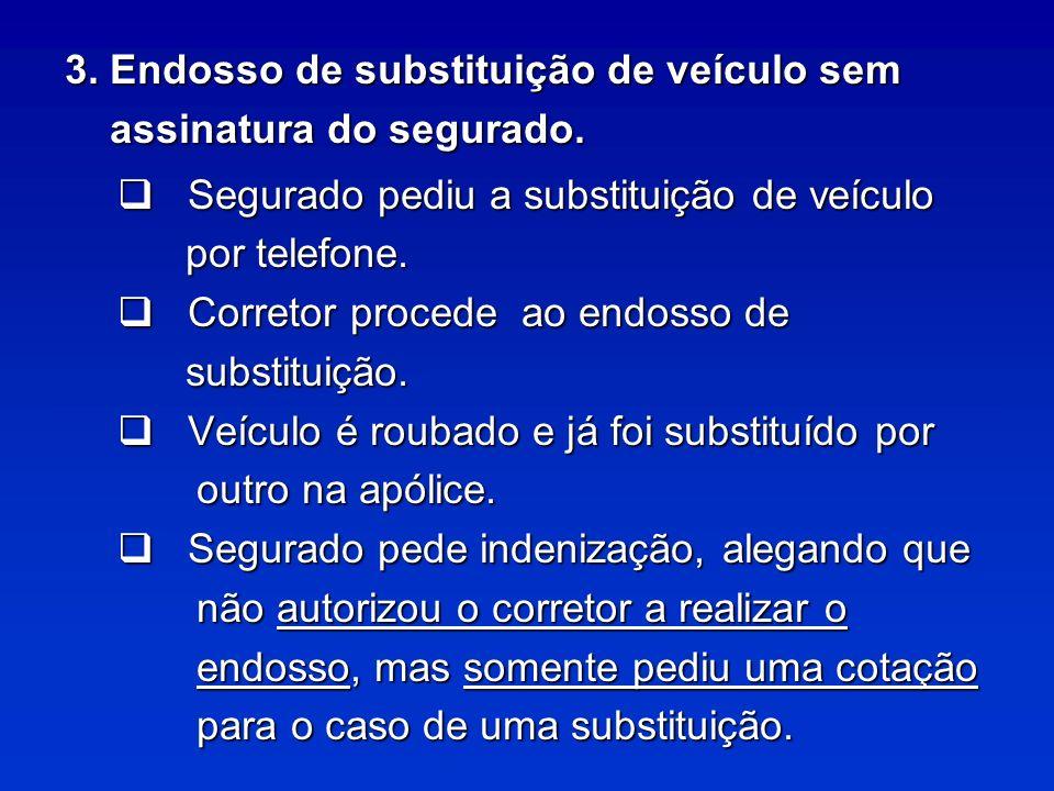 3.Endosso de substituição de veículo sem assinatura do segurado.