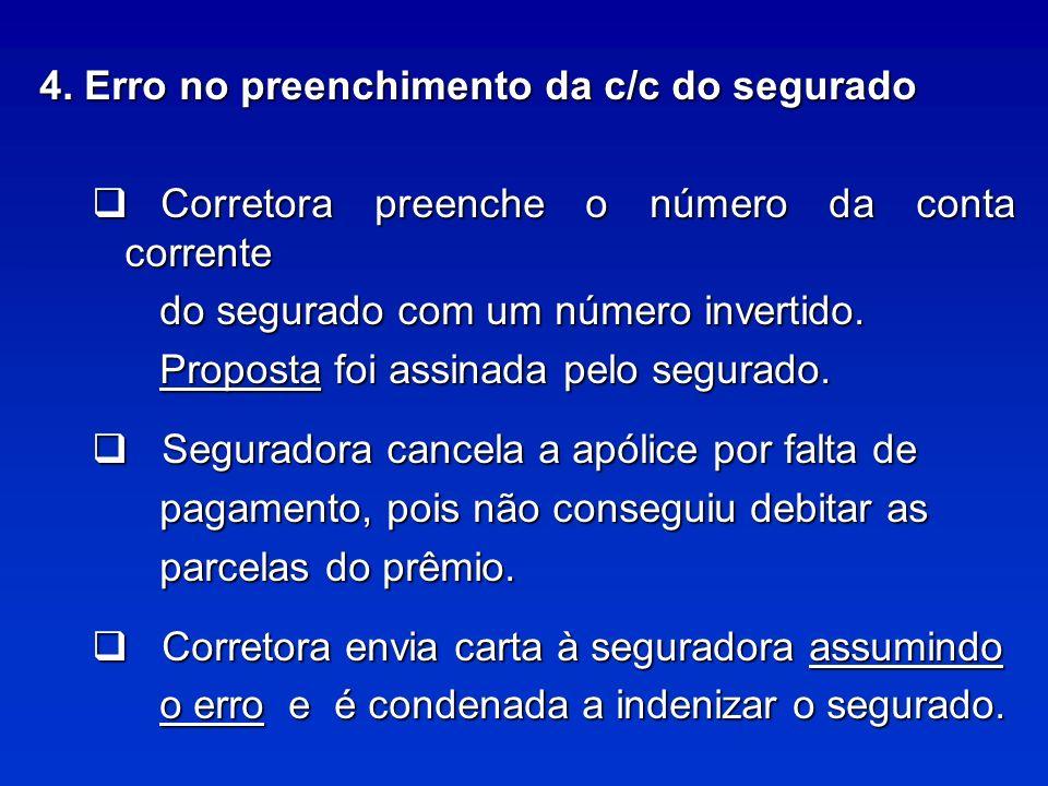 4. Erro no preenchimento da c/c do segurado Corretora preenche o número da conta corrente Corretora preenche o número da conta corrente do segurado co