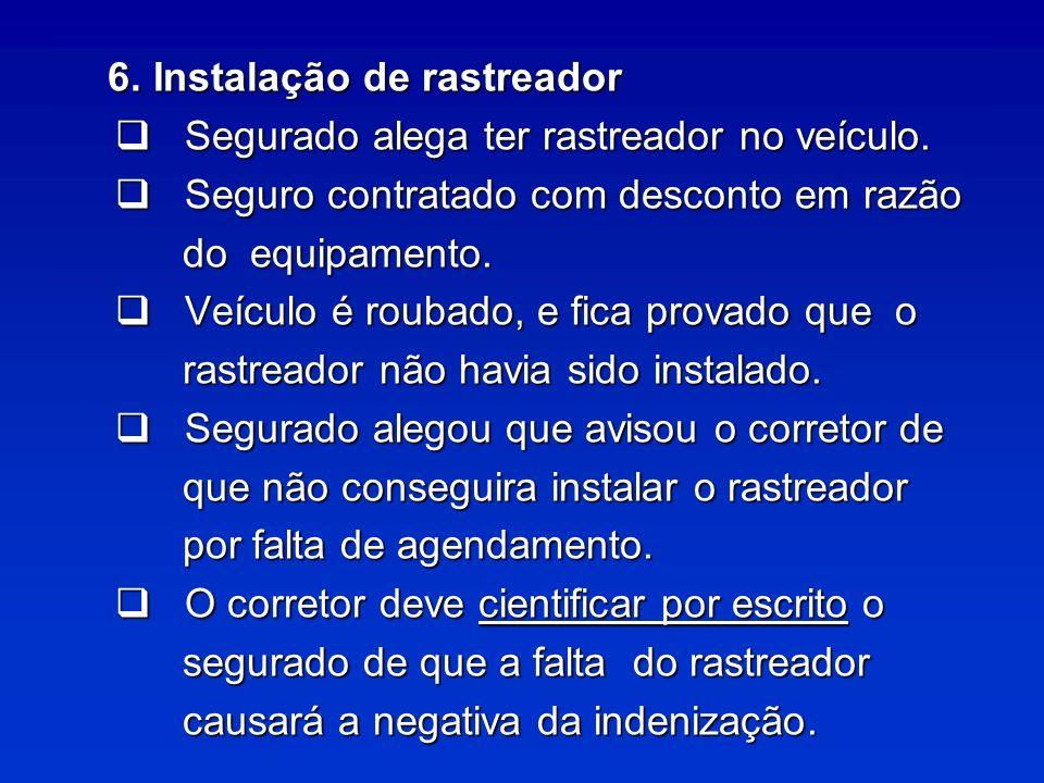 6.Instalação de rastreador 6. Instalação de rastreador Segurado alega ter rastreador no veículo.