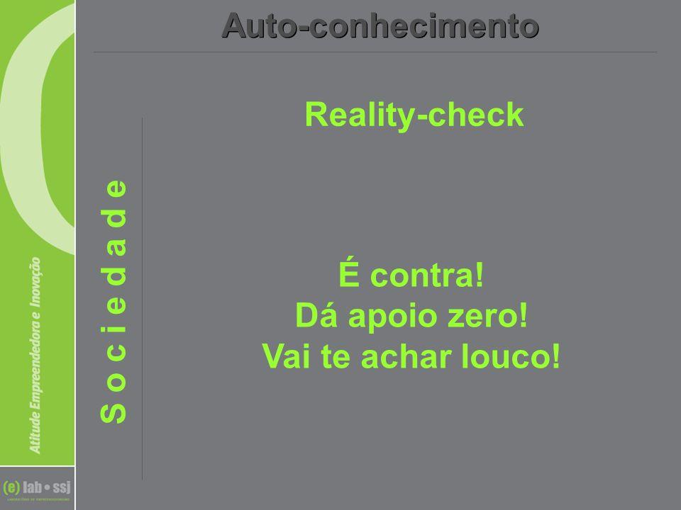 Reality-check Auto-conhecimento S o c i e d a d e É contra! Dá apoio zero! Vai te achar louco!
