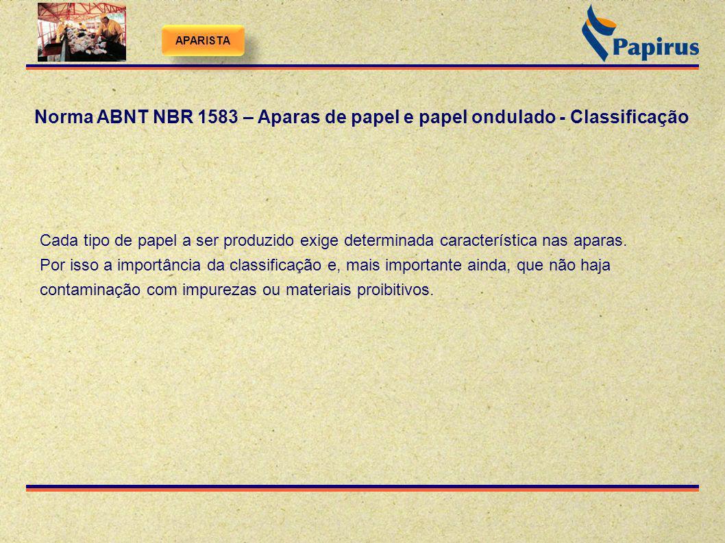 Norma ABNT NBR 1583 – Aparas de papel e papel ondulado - Classificação Cada tipo de papel a ser produzido exige determinada característica nas aparas.
