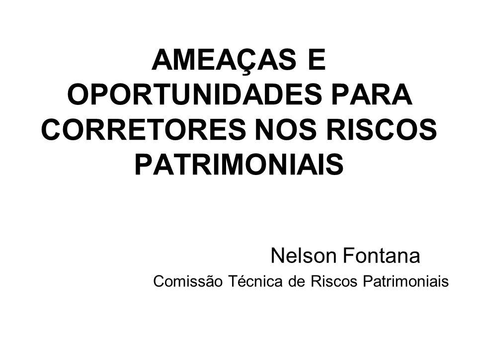 AMEAÇAS E OPORTUNIDADES PARA CORRETORES NOS RISCOS PATRIMONIAIS Nelson Fontana Comissão Técnica de Riscos Patrimoniais