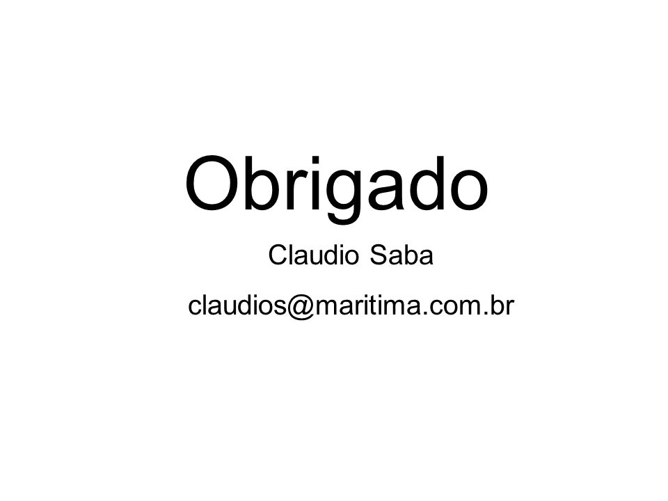 Obrigado Claudio Saba claudios@maritima.com.br