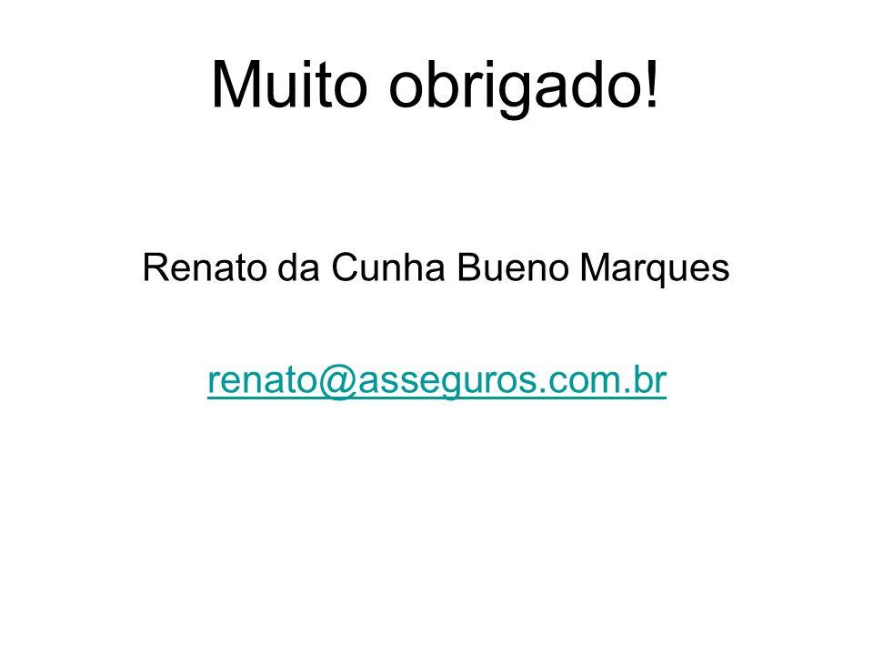 Muito obrigado! Renato da Cunha Bueno Marques renato@asseguros.com.br