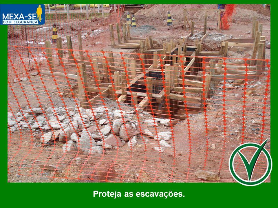 Proteja as escavações.