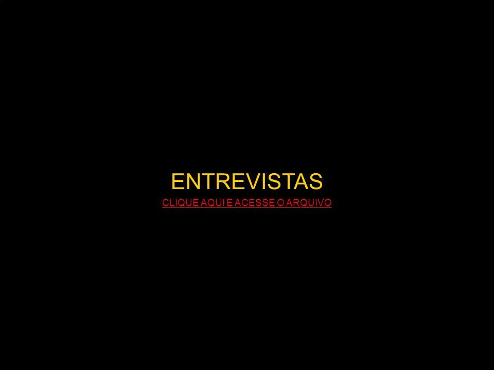 ENTREVISTAS CLIQUE AQUI E ACESSE O ARQUIVO