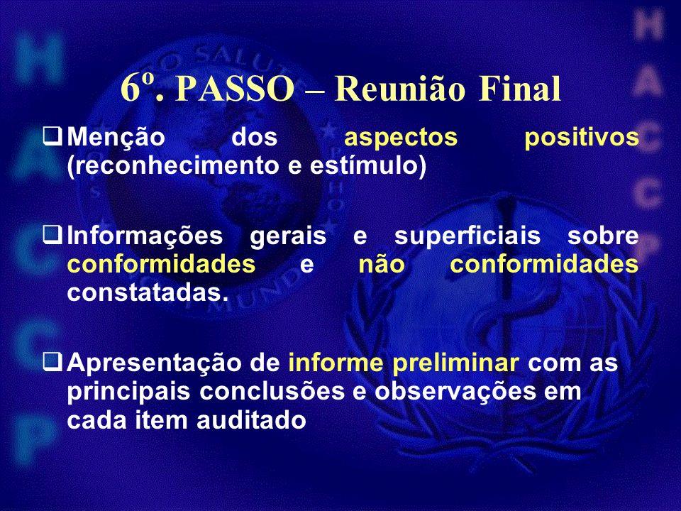 6º. PASSO – Reunião Final Menção dos aspectos positivos (reconhecimento e estímulo) Informações gerais e superficiais sobre conformidades e não confor