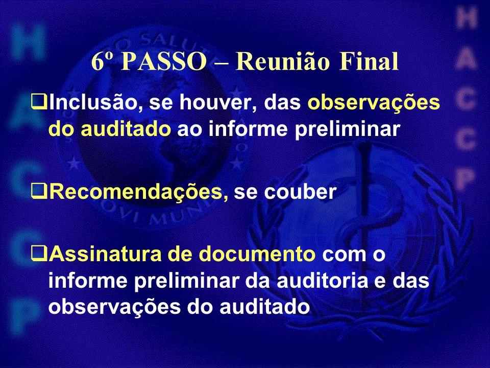 6º PASSO – Reunião Final Inclusão, se houver, das observações do auditado ao informe preliminar Recomendações, se couber Assinatura de documento com o