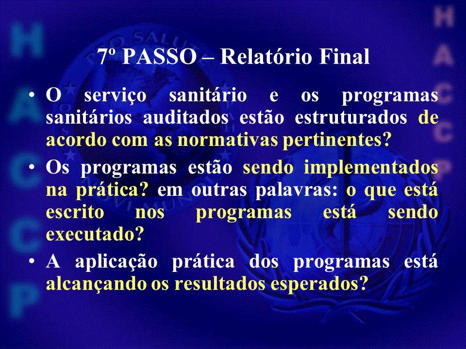 7º PASSO – Relatório Final O serviço sanitário e os programas sanitários auditados estão estruturados de acordo com as normativas pertinentes? Os prog