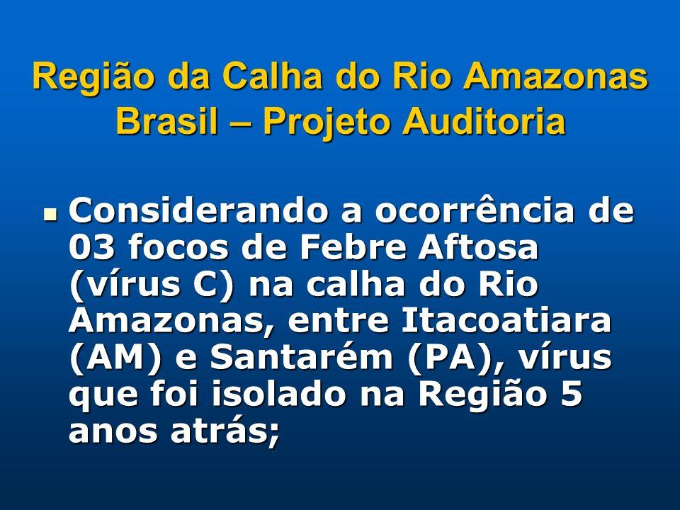 Região da Calha do Rio Amazonas Brasil – Projeto Auditoria Considerando a ocorrência de 03 focos de Febre Aftosa (vírus C) na calha do Rio Amazonas, e