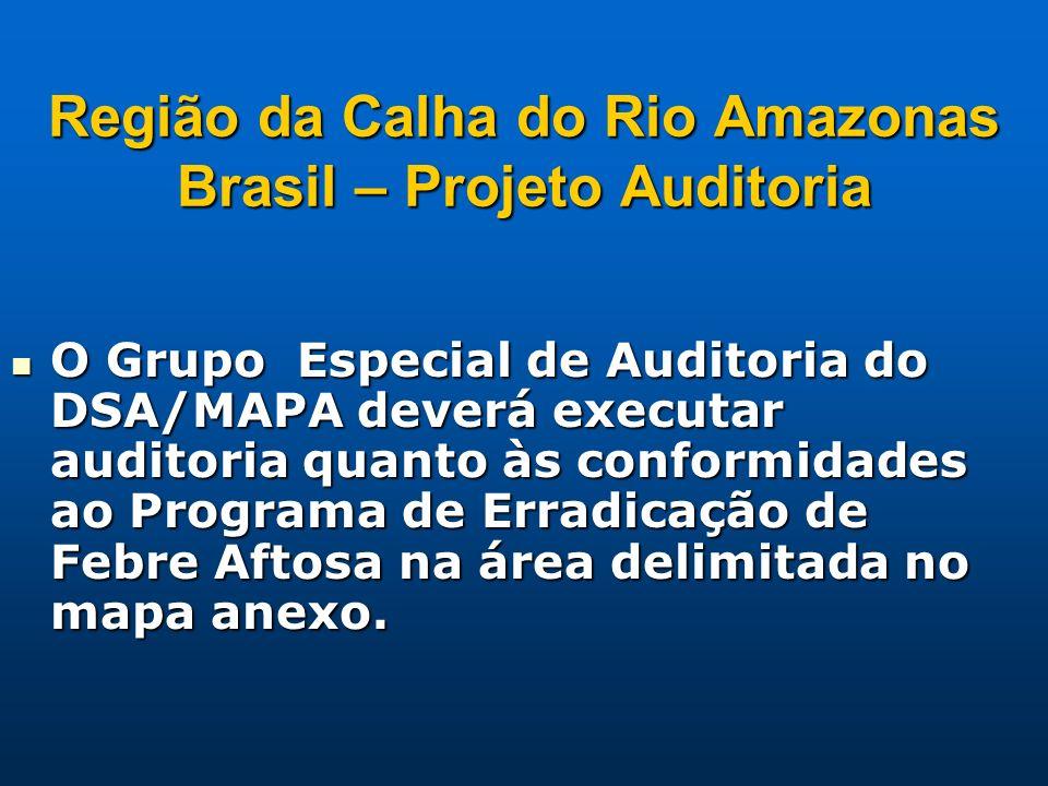 Região da Calha do Rio Amazonas Brasil – Projeto Auditoria O Grupo Especial de Auditoria do DSA/MAPA deverá executar auditoria quanto às conformidades