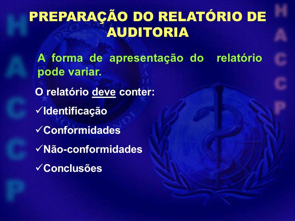 PREPARAÇÃO DO RELATÓRIO DE AUDITORIA O relatório deve conter: Identificação Conformidades Não-conformidades Conclusões A forma de apresentação do rela