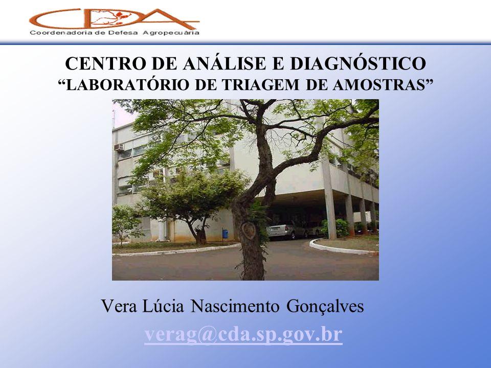 CENTRO DE ANÁLISE E DIAGNÓSTICO LABORATÓRIO DE TRIAGEM DE AMOSTRAS Vera Lúcia Nascimento Gonçalves verag@cda.sp.gov.br