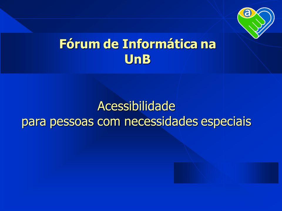 Acessibilidade para pessoas com necessidades especiais Fórum de Informática na UnB