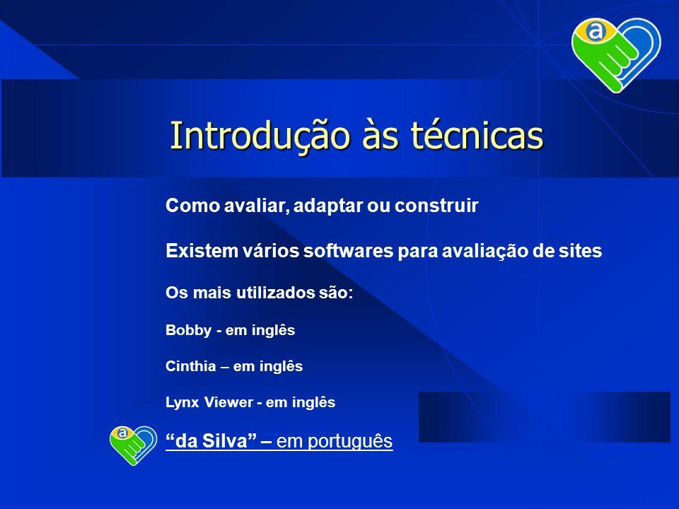 Introdução às técnicas Como avaliar, adaptar ou construir Existem vários softwares para avaliação de sites Os mais utilizados são: Bobby - em inglês C