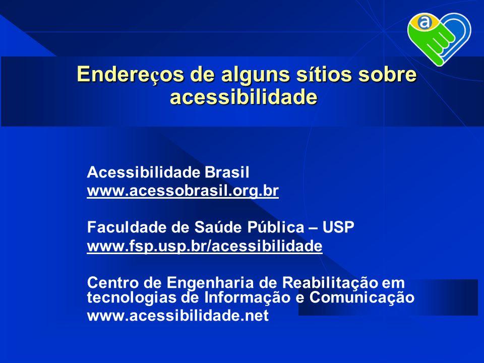 Acessibilidade Brasil www.acessobrasil.org.br Faculdade de Saúde Pública – USP www.fsp.usp.br/acessibilidade Centro de Engenharia de Reabilitação em t