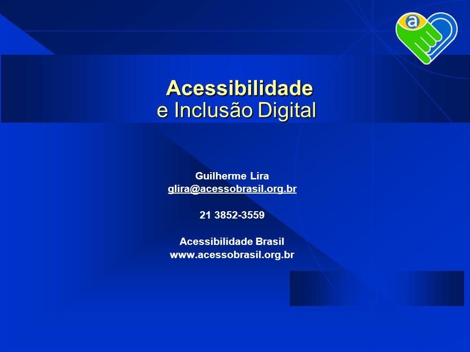 Guilherme Lira glira@acessobrasil.org.br 21 3852-3559 Acessibilidade Brasil www.acessobrasil.org.br Acessibilidade e Inclusão Digital