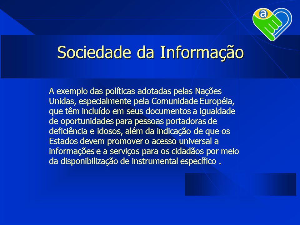 Sociedade da Informação. A exemplo das políticas adotadas pelas Nações Unidas, especialmente pela Comunidade Européia, que têm incluído em seus docume
