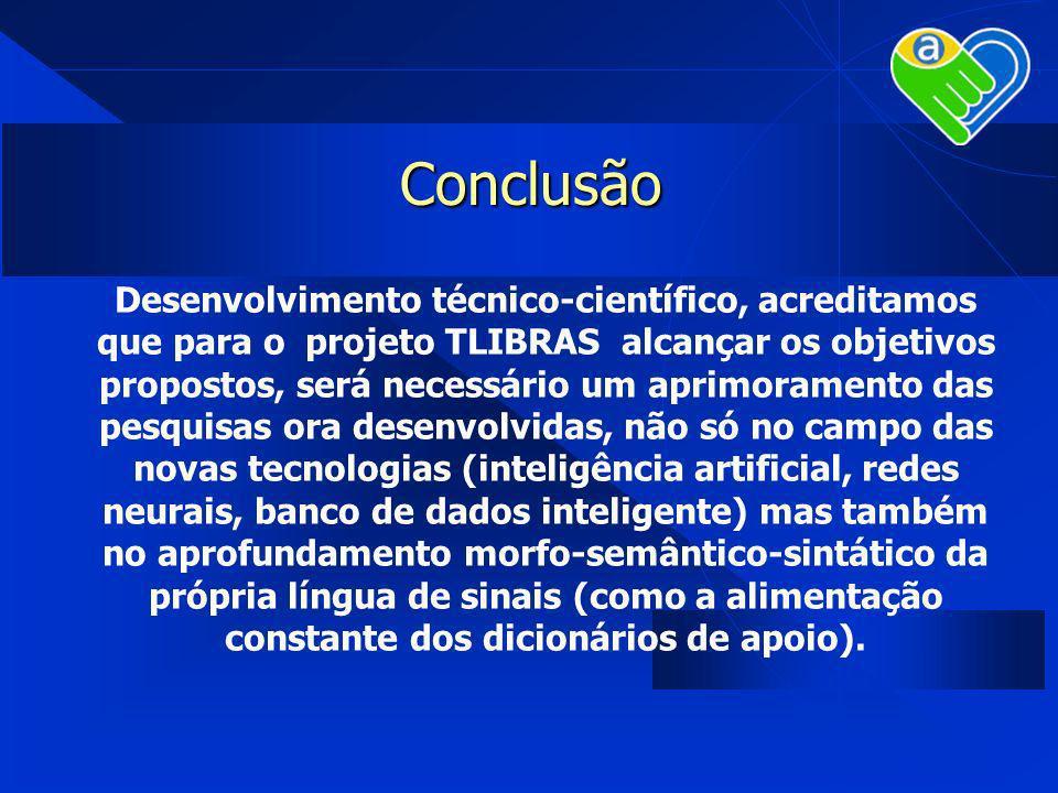 Conclusão Desenvolvimento técnico-científico, acreditamos que para o projeto TLIBRAS alcançar os objetivos propostos, será necessário um aprimoramento