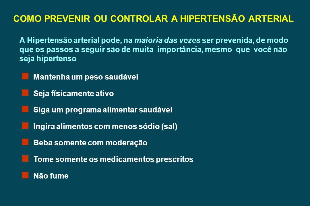 COMO PREVENIR OU CONTROLAR A HIPERTENSÃO ARTERIAL A Hipertensão arterial pode, na maioria das vezes ser prevenida, de modo que os passos a seguir são