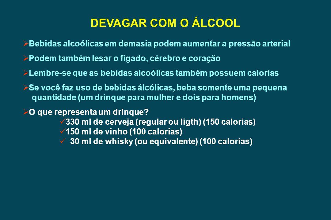 DEVAGAR COM O ÁLCOOL Bebidas alcoólicas em demasia podem aumentar a pressão arterial Podem também lesar o fígado, cérebro e coração Lembre-se que as b
