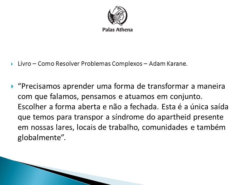 Livro – Como Resolver Problemas Complexos – Adam Karane. Precisamos aprender uma forma de transformar a maneira com que falamos, pensamos e atuamos em