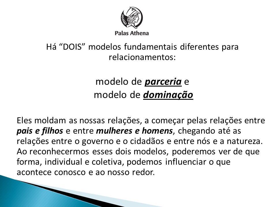 Há DOIS modelos fundamentais diferentes para relacionamentos: modelo de parceria e modelo de dominação Eles moldam as nossas relações, a começar pelas