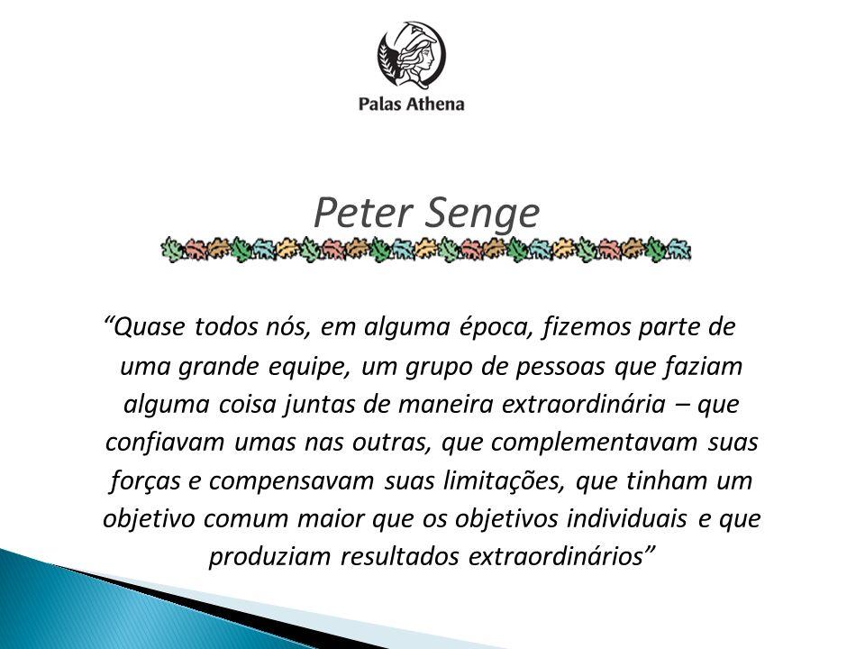 Peter Senge Quase todos nós, em alguma época, fizemos parte de uma grande equipe, um grupo de pessoas que faziam alguma coisa juntas de maneira extrao