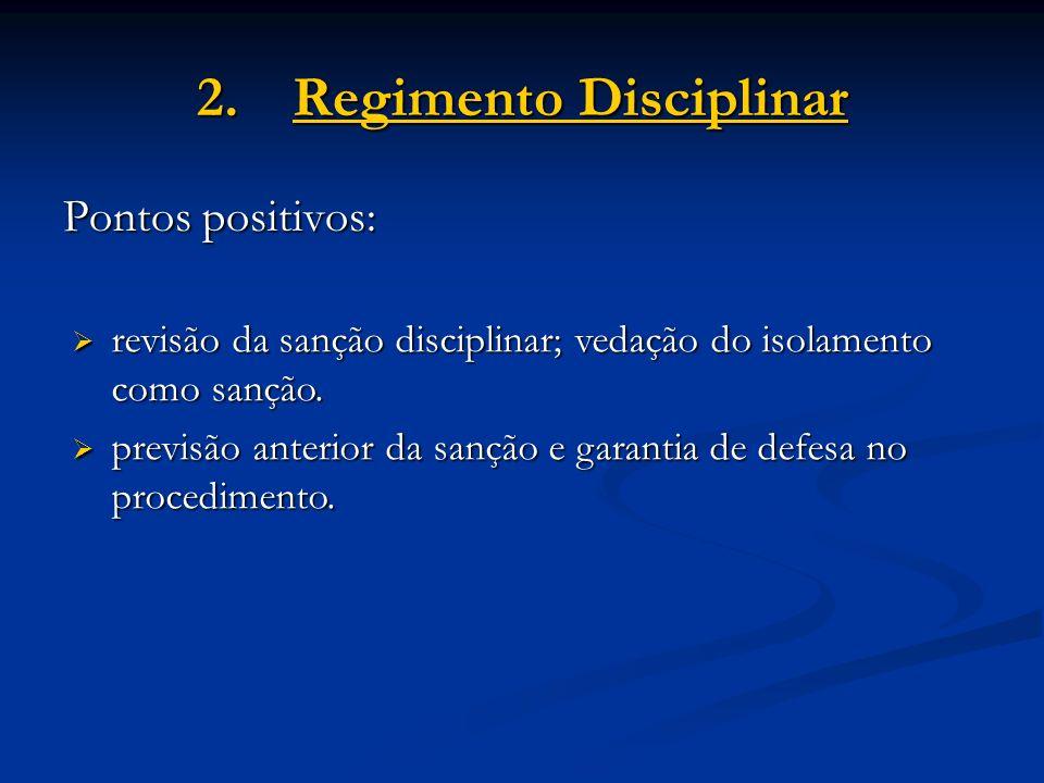 2.Regimento Disciplinar Pontos positivos: revisão da sanção disciplinar; vedação do isolamento como sanção. revisão da sanção disciplinar; vedação do