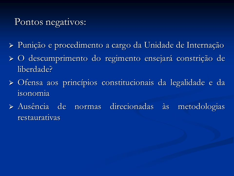 Pontos negativos: Punição e procedimento a cargo da Unidade de Internação Punição e procedimento a cargo da Unidade de Internação O descumprimento do