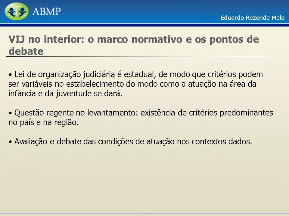 Eduardo Rezende Melo VIJ no interior: o marco normativo e os pontos de debate Lei de organização judiciária é estadual, de modo que critérios podem se