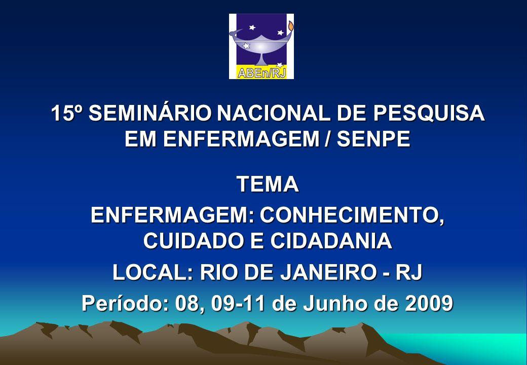 15º SEMINÁRIO NACIONAL DE PESQUISA EM ENFERMAGEM / SENPE TEMA ENFERMAGEM: CONHECIMENTO, CUIDADO E CIDADANIA LOCAL: RIO DE JANEIRO - RJ Período: 08, 09