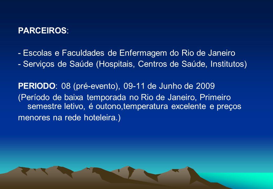 PARCEIROS: - Escolas e Faculdades de Enfermagem do Rio de Janeiro - Serviços de Saúde (Hospitais, Centros de Saúde, Institutos) PERIODO: 08 (pré-event