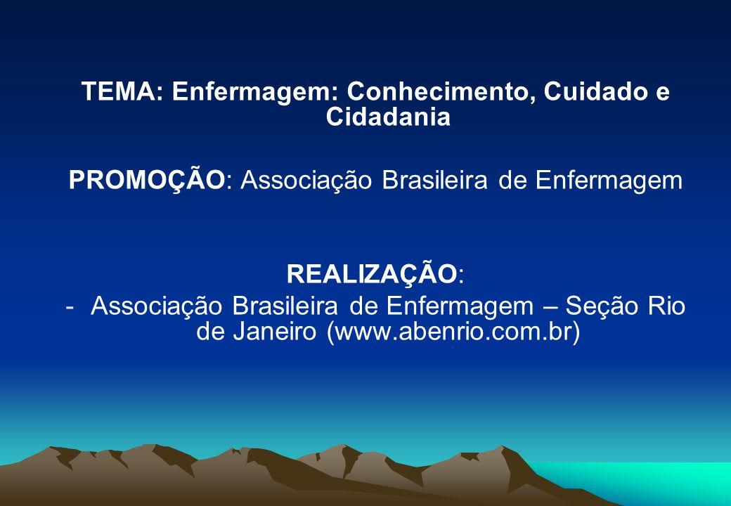 TEMA: Enfermagem: Conhecimento, Cuidado e Cidadania PROMOÇÃO: Associação Brasileira de Enfermagem REALIZAÇÃO: -Associação Brasileira de Enfermagem – S